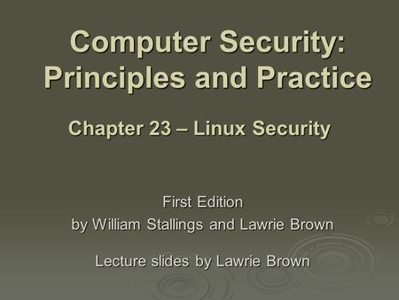 Computer Security: Principles and Practice First Edition by William Stallings and Lawrie Brown Lecture slides by Lawrie Brown Chapter 23 – Linux Security.
