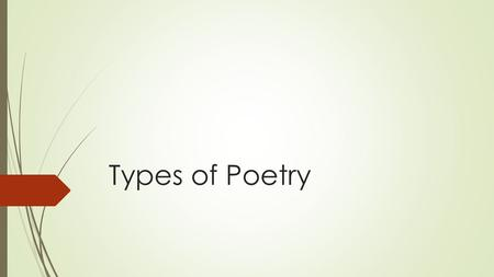 Types of Poetry. Haiku  Originally Japanese  3 line verse form  1 st and 3 rd lines have 5 syllables  The 2 nd line has 7 syllables  Purpose: present.