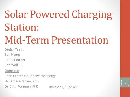 Solar Powered Charging Station: Mid-Term Presentation Design Team: Ben Hemp Jahmai Turner Rob Wolf, PE Sponsors: Conn Center for Renewable Energy Dr. James.