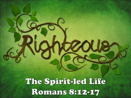 live according to the Spirit live according to the Spirit be led by the Spirit be led by the Spirit.