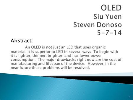 Abstract: An OLED is not just an LED that uses organic material, it is superior to LED in several ways. To begin with it is lighter, thinner, brighter,