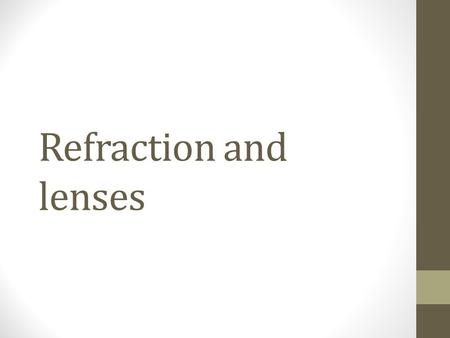 Refraction and lenses. Why is it that when you dip a pencil in a jar of water, the pencil appears to bend?