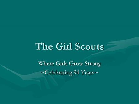 The Girl Scouts Where Girls Grow Strong ~Celebrating 94 Years~