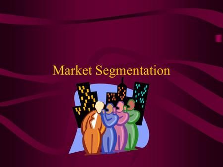 Market Segmentation. Market Segmentation Three Parts Demographics Geographic Psychographics.