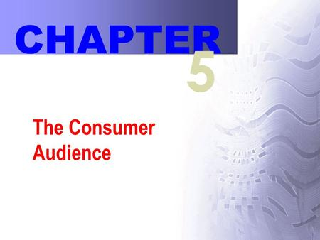 The Consumer Audience CHAPTER 5. 2 Chapter Outline I.How Does Consumer Behavior Work? II.Cultural and Social Influences on Consumer Decisions III.Psychological.