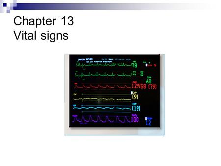 Chapter 13 Vital signs. Vital Signs Vital = alive  Not necessarily healthy You can be alive and very unhealthy Signs = actions that indicate someone.