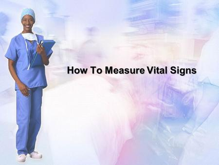 How To Measure Vital Signs. How to Use This Tutorial This tutorial is intended for healthcare providers or students to teach basic vital signs skills.