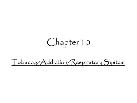 Chapter 10 Tobacco/Addiction/Respiratory System. Do Now List 3 reasons you should refuse an offer of a cigarette.