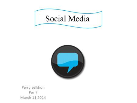 Social Media Perry seikhon Per 7 March 11,2014. What is social media?  I think social media is talking to others or sharing pictures online, such as.