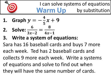 Warm Up I can solve systems of equations by substitution.