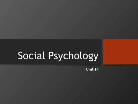 Social Psychology Unit 14. Social Psychology Social psychology - study of how we think about, influence, and relate to others.