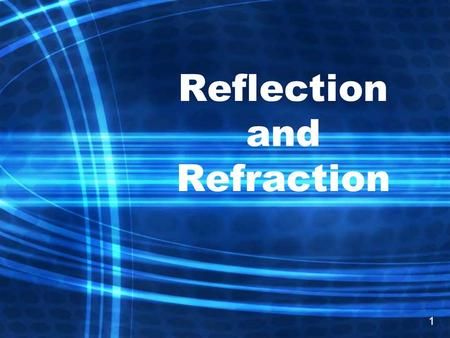 Reflection and Refraction 1. Reflection Reflection is when light hits a boundary and bounces off The law of reflection states that the angle of incidence.