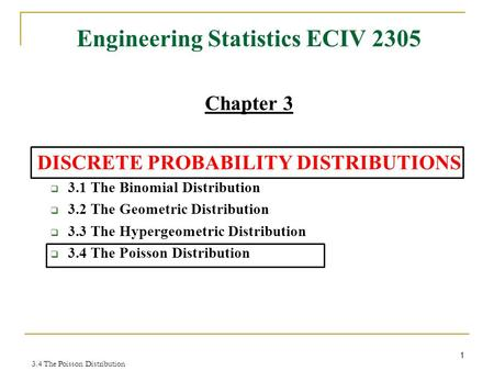 Engineering Statistics ECIV 2305 Chapter 3 DISCRETE PROBABILITY DISTRIBUTIONS  3.1 The Binomial Distribution  3.2 The Geometric Distribution  3.3 The.