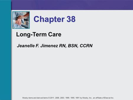 Long-Term Care Chapter 38 Mosby items and derived items © 2011, 2006, 2003, 1999, 1995, 1991 by Mosby, Inc., an affiliate of Elsevier Inc. Jeanelle F.