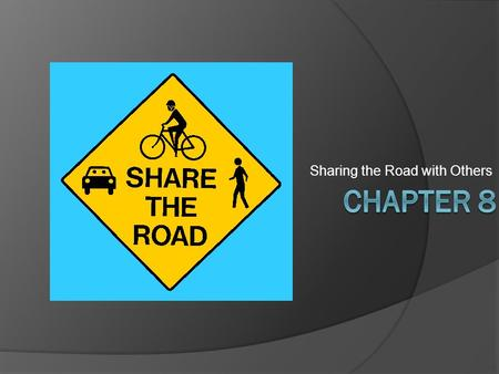 Sharing the Road with Others. DO NOW 10-9  Using your books…(Chapter 8) Explain what is meant by the No Zone Principle. Since 2011 research has shown.