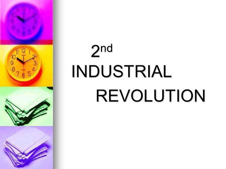 2 nd INDUSTRIAL 2 nd INDUSTRIAL REVOLUTION REVOLUTION.