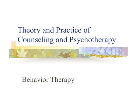 Theory and Practice of Counseling and Psychotherapy Behavior Therapy.