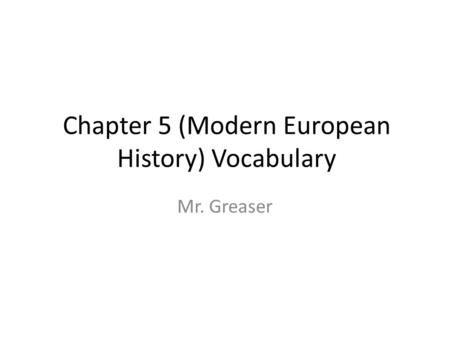 Chapter 5 (Modern European History) Vocabulary Mr. Greaser.
