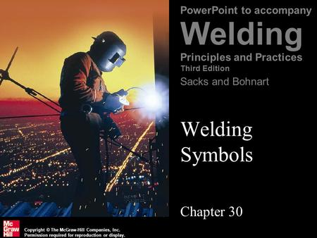 Copyright © The McGraw-Hill Companies, Inc. Permission required for reproduction or display. PowerPoint to accompany Welding Principles and Practices Third.