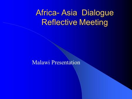 Africa- Asia Dialogue Reflective Meeting Malawi Presentation.