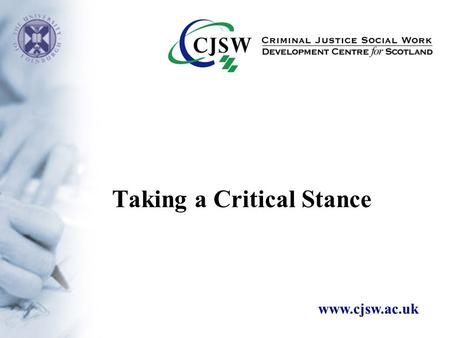 Taking a Critical Stance www.cjsw.ac.uk. Evidence-based practice the integration of the best research evidence with [professional] expertise and client.