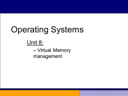 Operating Systems Unit 8: – Virtual Memory management Operating Systems.