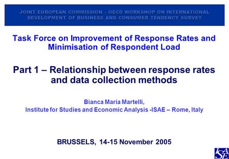 JOINT EUROPEAN COMMISSION – OECD WORKSHOP ON INTERNATIONAL DEVELOPMENT OF BUSINESS AND CONSUMER TENDENCY SURVEY Task Force on Improvement of Response Rates.