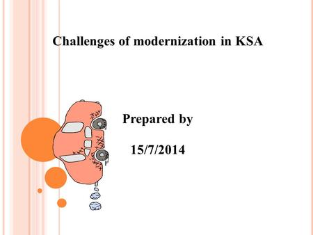 Challenges of modernization in KSA Prepared by 15/7/2014.