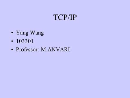 TCP/IP Yang Wang 103301 Professor: M.ANVARI. TCP/IP 1: Distributed Processing 2: Communications Architecture 3: What is TCP/IP 4: TCP/IP Architecture.