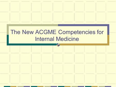 The New ACGME Competencies for Internal Medicine.