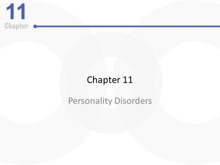 Chapter 11 Personality Disorders. Personality Disorders: An Overview The nature of personality disorders – Enduring and relatively stable predispositions.
