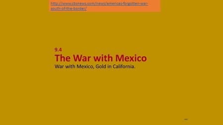 NEXT 9.4 The War with Mexico War with Mexico, Gold in California.  south-of-the-border/