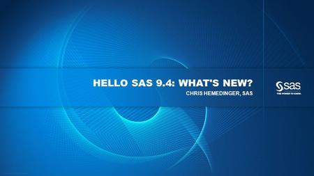 Hello SAS 9.4: What's New? ChrIs Hemedinger, SAS.