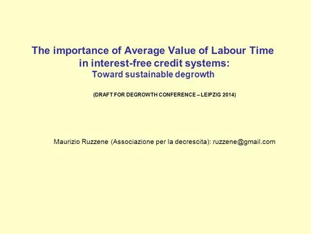 The importance of Average Value of Labour Time in interest-free credit systems: Toward sustainable degrowth (DRAFT FOR DEGROWTH CONFERENCE – LEIPZIG 2014)