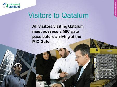 Visitors to Qatalum All visitors visiting Qatalum must possess a MIC gate pass before arriving at the MIC Gate.