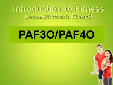 PAF3O/PAF4O. Read the beginnings of these sentences. Finish the thought with your own opinion. Being fit means …. Being overweight means …. Being lean.
