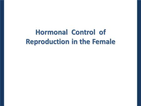 Hormonal Control of Reproduction in the Female. Dr. M. Alzaharna (2014) Ovarian function is driven by the two pituitary gonadotropins follicle-stimulating.