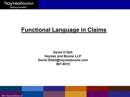 ©2011 Haynes and Boone, LLP 1 Functional Language in Claims David O'Dell Haynes and Boone LLP 867-8510.