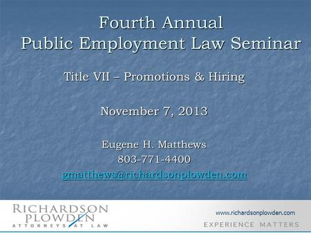 Fourth Annual Public Employment Law Seminar Title VII – Promotions & Hiring November 7, 2013 Eugene H. Matthews 803-771-4400