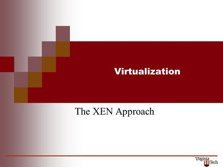 "Virtualization The XEN Approach. Virtualization 2 CS5204 – Operating Systems XEN: paravirtualization References and Sources Paul Barham, et.al., ""Xen."