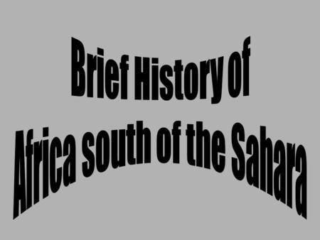 1.Nomadic Groups 2.Southern Nile River civilization 3.Trans-Saharan Trade = Empires -West African Trading Empires: Ghana, Mali, Songhai -East African.