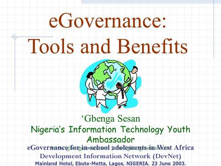 EGovernance: Tools and Benefits 'Gbenga Sesan Nigeria's Information Technology Youth Ambassador  | eGovernance for.