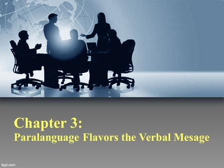 Chapter 3: Paralanguage Flavors the Verbal Mesage.