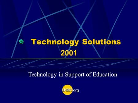 Technology Solutions 2001 Technology in Support of Education.