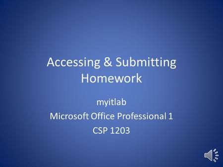 Accessing & Submitting Homework myitlab Microsoft Office Professional 1 CSP 1203.
