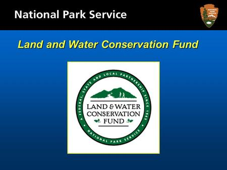 Land and Water Conservation Fund. SupportingCommunityRecreation.