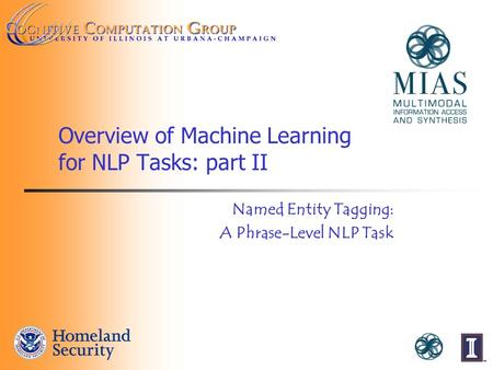 Overview of Machine Learning for NLP Tasks: part II Named Entity Tagging: A Phrase-Level NLP Task.