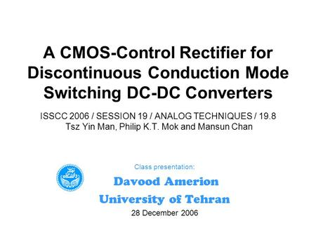 A CMOS-<strong>Control</strong> <strong>Rectifier</strong> for Discontinuous Conduction Mode Switching DC-DC Converters ISSCC 2006 / SESSION 19 / ANALOG TECHNIQUES / 19.8 Tsz Yin Man, Philip.