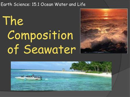 Earth Science: 15.1 Ocean Water and Life