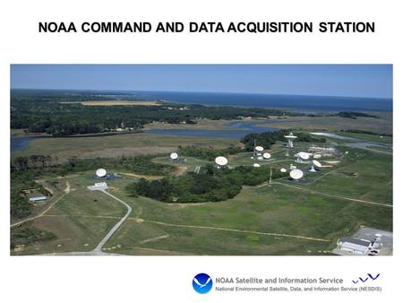 NOAA COMMAND AND DATA ACQUISITION STATION. WCDAS Numbers DCS Help Desk at 757-824-7450 or 7451 Contact Phil Whaley at (757) 824-7331 or Al McMath at.
